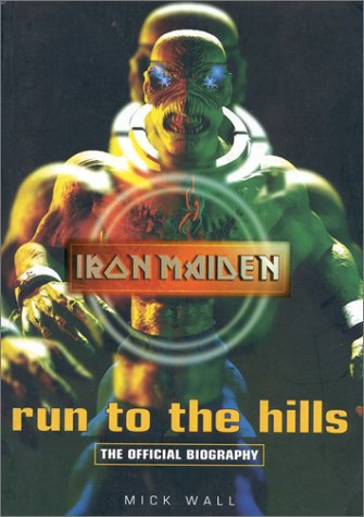 Iron Maiden: Run to the Hills: The Official Biography by Mick Wall