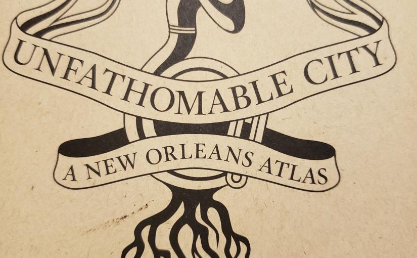 Unfathomable City: A New OrleansAtlas